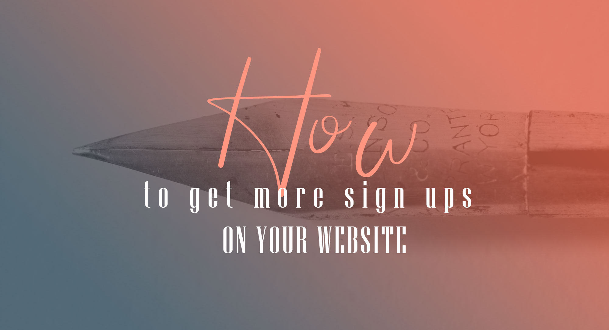 How-to-get-more-sign-ups-on-your-website