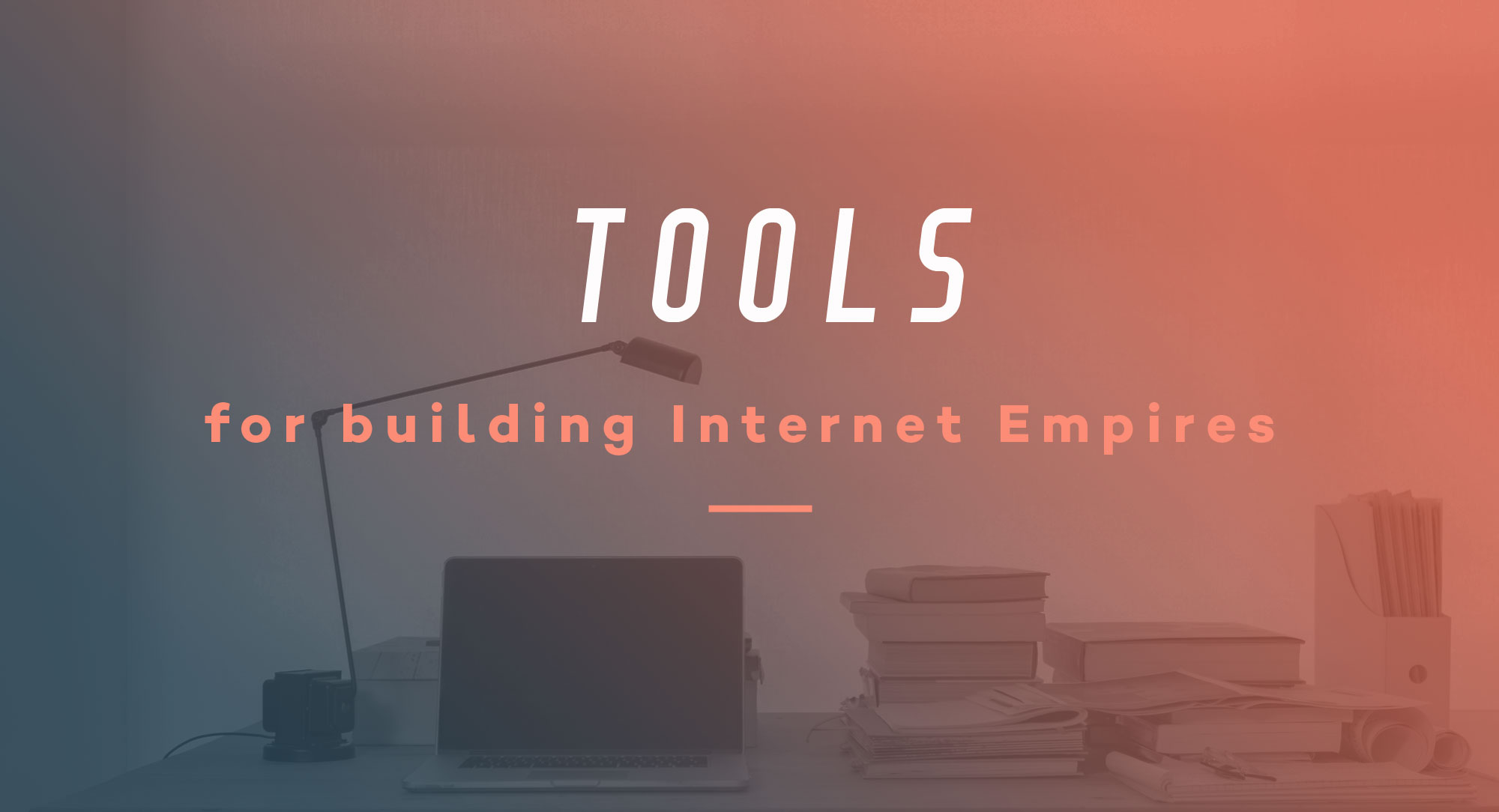 Tools for building internet empires