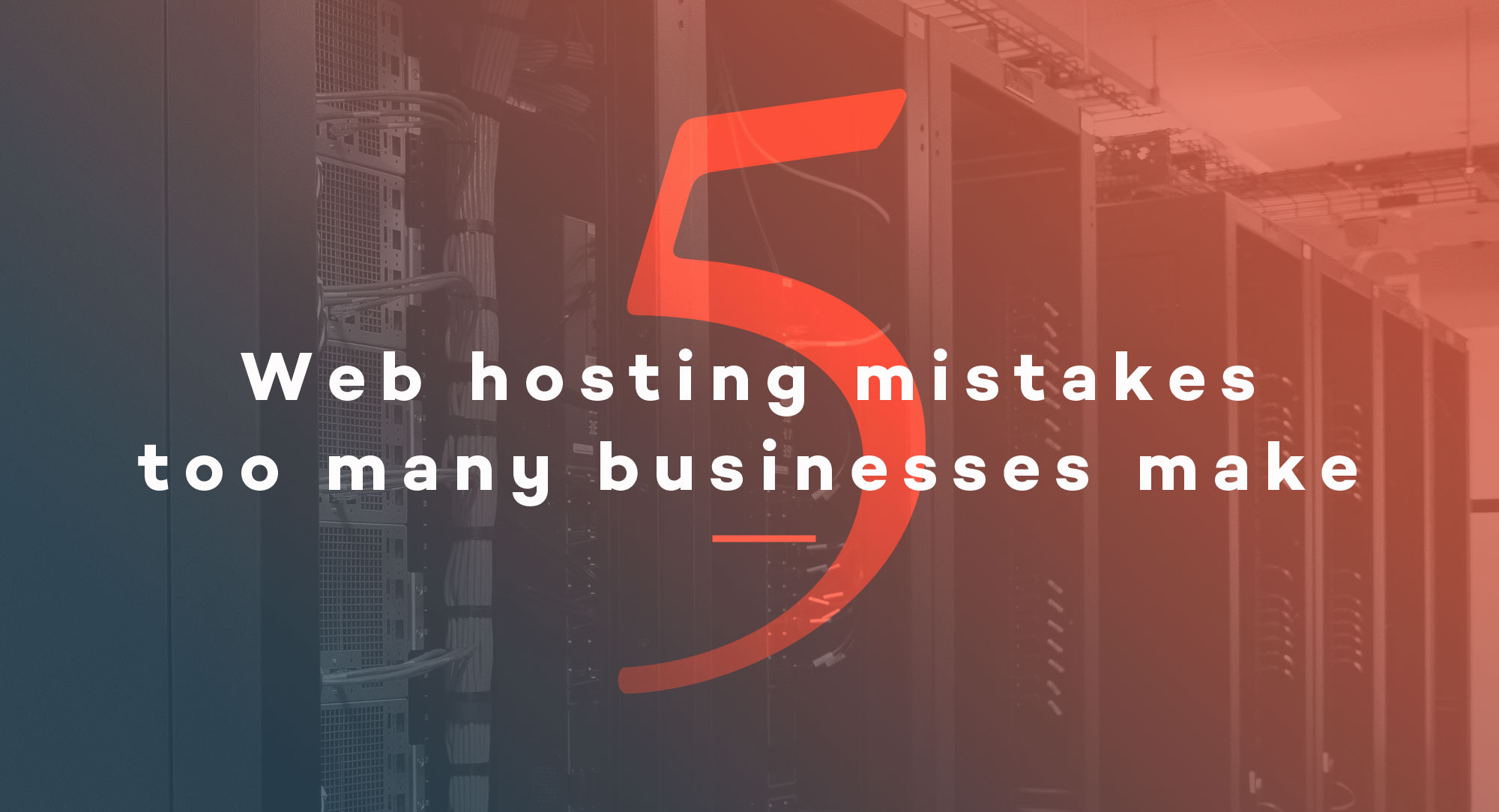 5 Web hosting mistakes too many businesses make